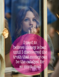 1. I used to believe money is bad until i doscovered the truth that money can be the catalyst for so much good_2
