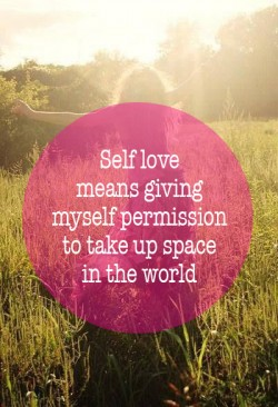 20. Self love means giving myself permission to take up space in the world_1