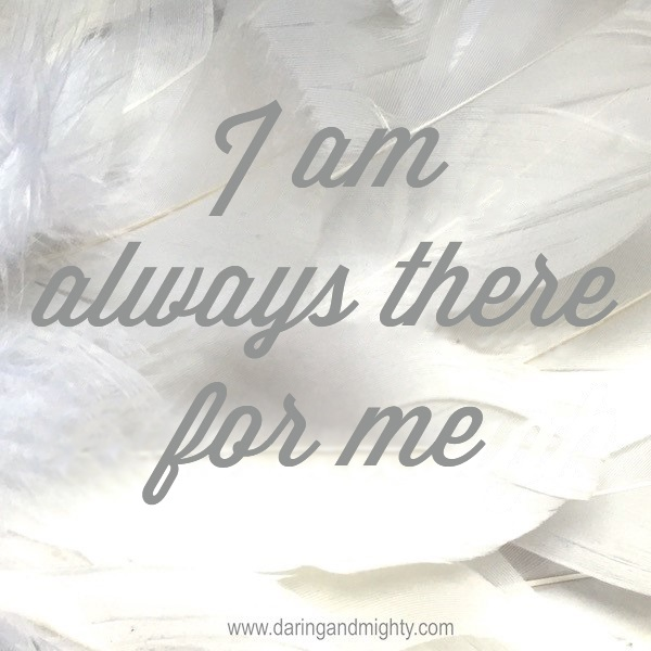 I am always there for me